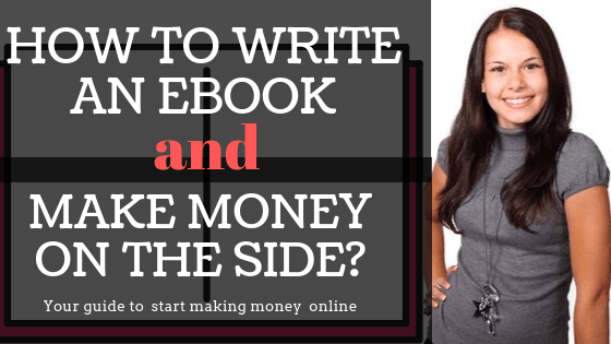 How to write an eBook and make money on the side (A ultimate guide for beginners)