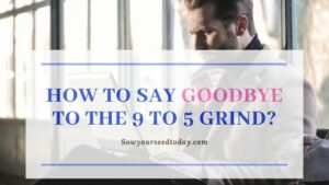 How to get out of the 9 to 5 grind and design your own lifestyle?