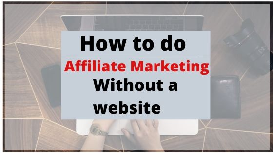 How to do affiliate marketing without a website - 10 proven ways to consider