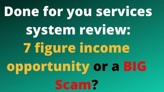 Done for you services system review: is is legit?