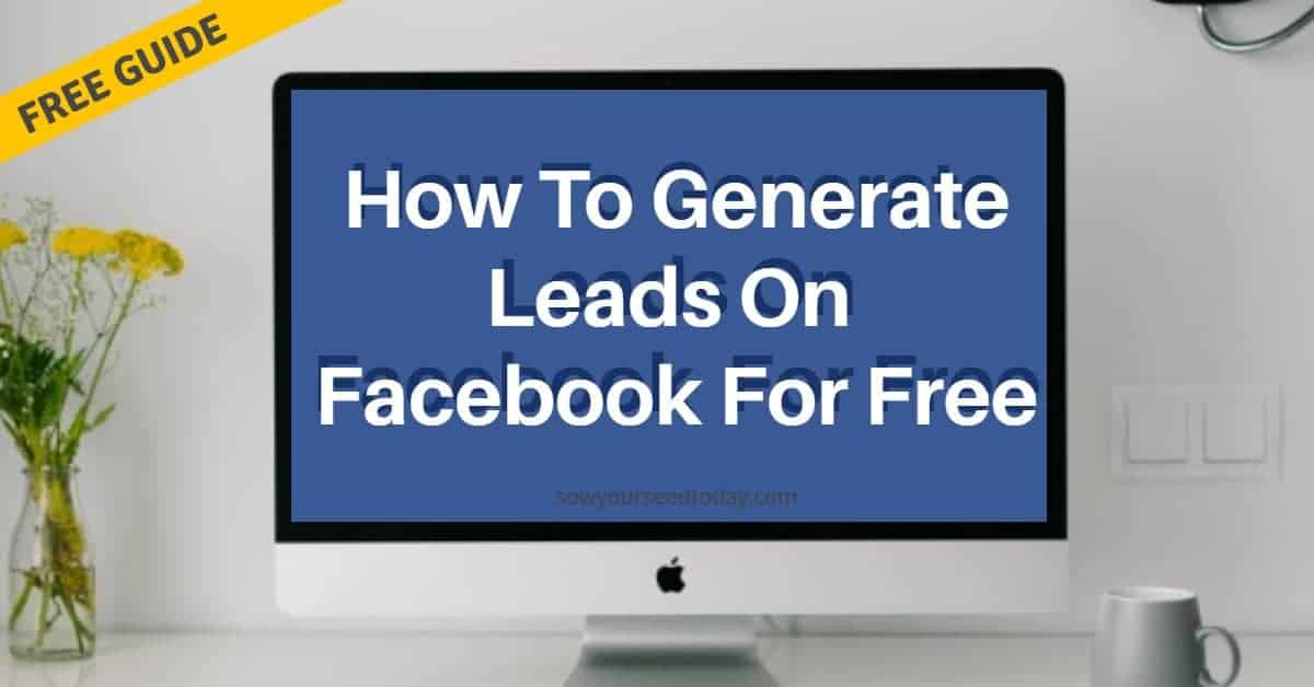 How to generate leads on Facebook for free in 2020 [Facebook lead generation tips]
