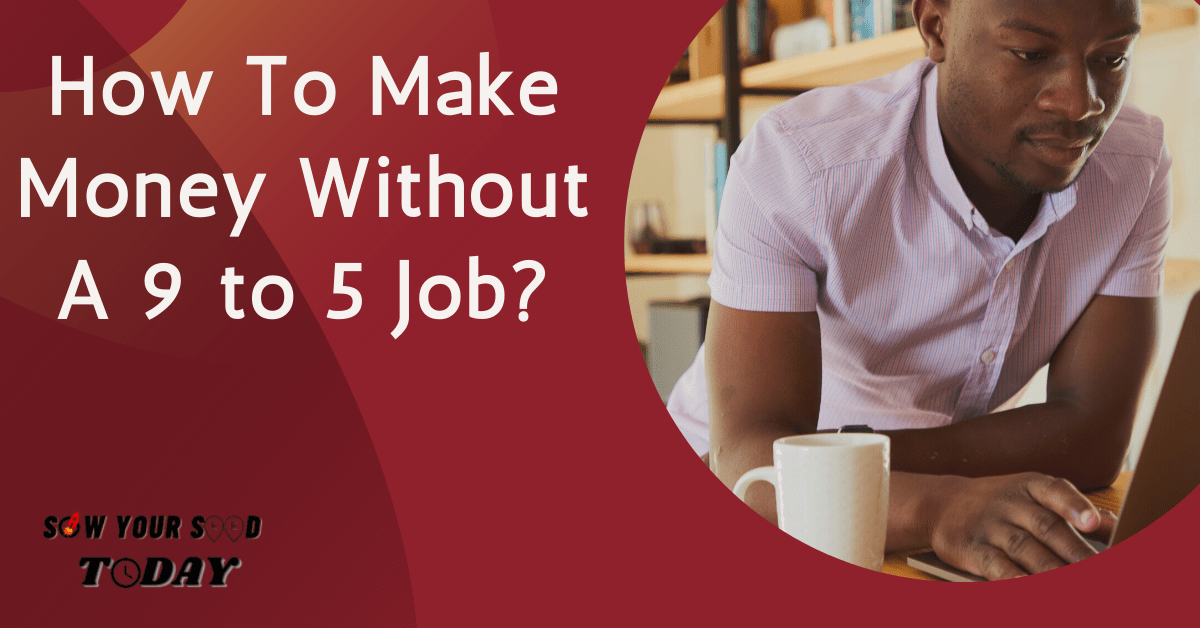 How To Make Money Without A 9 to 5 Job